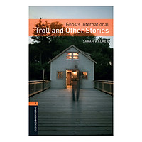 Oxford Bookworms Library (3 Ed.) 2: Ghosts International: Troll And Other Stories
