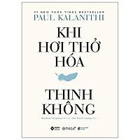 Sách - Khi Hơi Thở Hoá Thinh Không (Bìa Cứng)