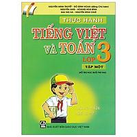 Thực Hành Tiếng Việt Và Toán - Lớp 3 (Tập 1)