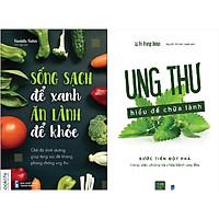 BỘ CẨM NANG ĂN LÀNH, SỐNG SẠCH, SỐNG KHOẺ ( Sống Sạch Để Xanh Ăn Lành Để Khỏe + Ung Thư Hiểu Để Chữa Lành )