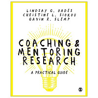 Coaching And Mentoring Research: A Practical Guide