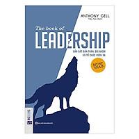 The Book Of Leadership - Dẫn Dắt Bản Thân, Đội Nhóm Và Tổ Chức Vươn Xa(Tặng E-Book Bộ 10 Cuốn Sách Hay Về Kỹ Năng, Đời Sống, Kinh Tế Và Gia Đình - Tại App MCbooks)