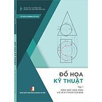 Đồ họa kỹ thuật - Tập 1 - Hình học họa hình và vẽ kỹ thuật cơ bản