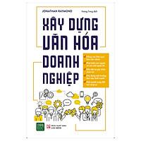 Cuốn Sách Hay Giúp Nhà Lãnh Đạo Doanh Nghiệp Xây dựng Môi trường Làm Việc Lành Mạnh, Giữ Chân Người Tài Và Giải Quyết Các Xung Đột Công Sở: Xây Dựng Văn Hóa Doanh Nghiệp (Tặng Cây Viết Galaxy)