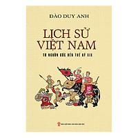 Lịch Sử Việt Nam Từ Nguồn Gốc Đến Thế Kỷ XIX (Bìa Mềm)