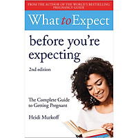 What To Expect Before You're Expecting: The Complete Guide to Getting Pregnant (Heidi Murkoff)
