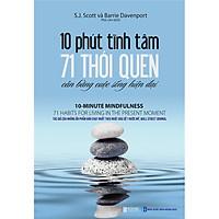 Sách Tư Duy Kỹ Năng Sống : 10 Phút Tĩnh Tâm - 71 Thói Quen Cân Bằng Cuộc Sống Hiện Đại - (Tặng Kèm Bookmark Thiết Kế AHA)
