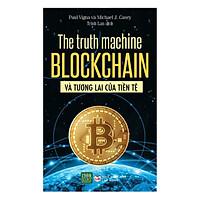The Truth Machine : Blockchain Và Tương Lai Của Tiền Tệ (Tặng Kèm Bookmark Tiki)
