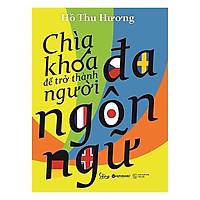 Cuốn Sách Kỹ Năng Sống Thay Đổi Cuộc Đời Bạn: Chìa Khóa Để Trở Thành Người Đa Ngôn Ngữ / Top Những Cuốn Sách Bán Chạy Nhất (Tặng Kèm Bookmark Happy Life)