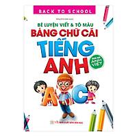 Back To School - Bé Luyện Viết & Tô Màu Bảng Chữ Cái Tiếng Anh – Song Ngữ Anh Việt