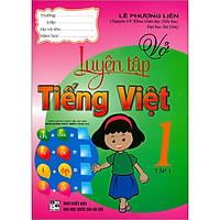 Vở Luyện Tập Tiếng Việt 1 Tập 1(Theo Chương Trình Tiểu Học Mới Định Hướng Phát Triển Năng Lực) ( Tái Bản)