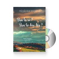 Sách Tứ Hải Giai Huynh Đệ: Bạn Là Ai, Bạn Từ Đâu Tới? (In màu, Song ngữ Trung - Việt, có bính âm pinyin) (Có Audio nghe do Giáo viên Trung Quốc đọc) + DVD quà tặng