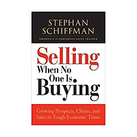 Selling When No One is Buying: Growing Prospects, Clients, and Sales in Tough Economic Times Paperback – by Stephan Schiffman (Author)