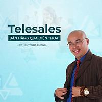 Telesales – Bán hàng qua điện thoại chuyên nghiệp