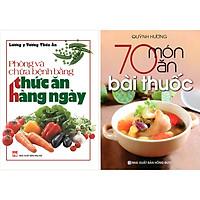 Combo 2 Cuốn: Phòng Và Chữa Bệnh Bằng Thức Ăn Hàng Ngày - 70 Món Ăn Bài Thuốc.