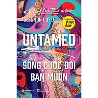 UNTAMED: Sống cuộc đời bạn muốn - Tác giả Glennon Doyle