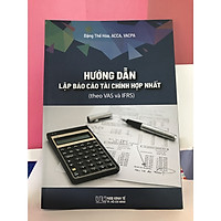 Hướng dẫn lập báo cáo tài chính hợp nhất (theo VAS và IFRS)