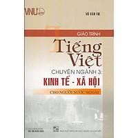 Giáo Trình Tiếng Việt Chuyên Ngành 3: Kinh Tế - Xã Hội Cho Người Nước Ngoài