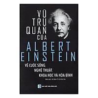 Vũ Trụ Quan Của Albert Einstein Về Cuộc Sống, Nghệ Thuật, Khoa Học Và  Hòa Bình