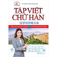 Tập Viết Chữ Hán (Biên Soạn Theo Giáo Trình 301 Câu Đàm Thoại Tiếng Hoa) (Tái Bản)