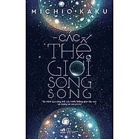 Sách Khoa Học – Kỹ Thuật Hay: Các Thế Giới Song Song (Tái Bản) / Sách Bán Chạy Nhất Tháng