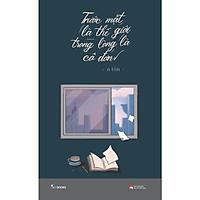 Sách - Trước Mặt Là Thế Giới Trong Lòng Là Cô Đơn
