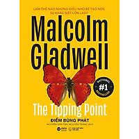 Cuốn sách Malcolm Gladwell: The Tipping Point - Điểm Bùng Phát ( Sách Kỹ Năng Sống / Kỹ Năng Tư Duy )