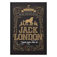 Jack London - Truyện Ngắn Chọn Lọc (Tái Bản)