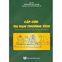 Cấp Cứu Tai Nạn Thương Tích (Tài liệu dùng cho sinh viên hệ bác sĩ đa khoa)