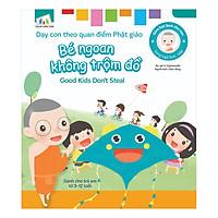 Gieo Hạt Lành Cho Con - Dạy Con Theo Quan Điểm Phật Giáo - Good Kids Don't Steal - Bé Ngoan Không Trộm Đồ