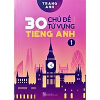 30 Chủ Đề Từ Vựng Tiếng Anh - Tập 1 (Trang Anh) - Tặng Kèm Sổ Tay Mini Siêu Dễ Thương