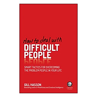 How To Deal With Difficult People - Smart Tactics For Overcoming The Problem People In Your Life