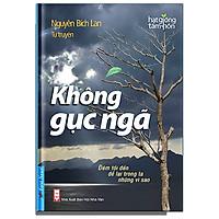 Không Gục Ngã - Tự Truyện Nguyễn Bích Lan (Tái Bản)