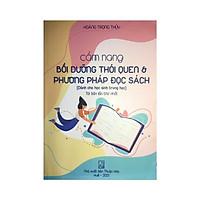 Cẩm nang bồi dưỡng thói quen và phương pháp đọc sách cho học sinh trung học ( tái bản lần thứ nhất)