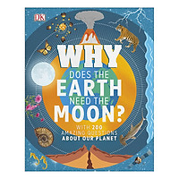 Why Does the Earth Need the Moon?: With 200 Amazing Questions About Our Planet (Hardback)