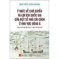 Ý Thức Về Chủ Quyền Và Lợi Ích Quốc Gia Của Một Số Nhà Cải Cách Ở Khu Vực Đông Á Nửa Cuối Thế Kỷ XIX - Đầu Thế Kỷ XX