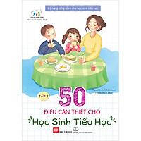 Kỹ Năng Sống Dành Cho Học Sinh Tiểu Học - 50 Điều Cần Thiết Cho Học Sinh Tiểu Học - Tập 3 (Tái Bản)