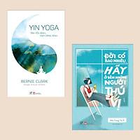 Combo Cẩm Nang Khỏe Đẹp: Yin Yoga – Tâm Yên Bình, Đẹp Dáng Xinh (Thực Hành Hơn 20 Tư Thế Asana) + Đời Có Bao Nhiêu, Hãy Ở Bên Những Người Thú Vị