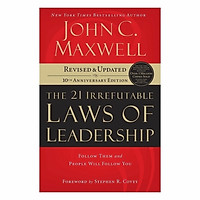21 Irrefutable Laws Of Leadership: Follow Them And People Will Follow You