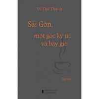 Sài Gòn, một góc ký ức và bây giờ (tạp văn về Sài Gòn)