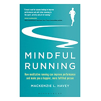 Mindful Running : How Meditative Running Can Improve Performance And Make You A Happier, More Fulfilled Person