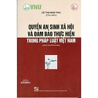 Quyền an sinh xã hội và đảm bảo thực hiện trong pháp luật Việt Nam