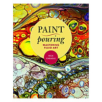 Paint Pouring : Mastering Fluid Art