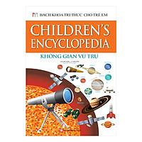 Bách Khoa Tri Thức Cho Trẻ Em - Không Gian Vũ Trụ (Bìa Cứng)