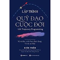 Lập trình quỹ đạo cuộc đời: hệ tư duy, triết học thực dụng và các sự thật - Tác giả Kiên Trần