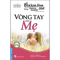 Chicken Soup For The Soul - Vòng Tay Của Mẹ (Tái Bản)