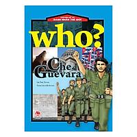 Who? Chuyện Kể Về Danh Nhân Thế Giới: Che Guevara (Tái Bản 2019)