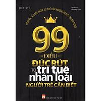 Sách - 99 Điều Đúc Rút Từ Trí Tuệ Nhân Loại Người Trẻ Cần Biết