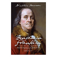 Benjamin Franklin: Cuộc Đời Một Người Mỹ ( Tặng Kèm Bookmark Tuyệt Đẹp )