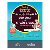 Trò Chuyện Tiếng Anh Lưu Loát Và Chuẩn Giọng (Kèm file MP3)